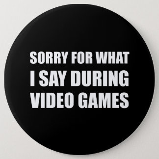 Sorry Say Video Games 6 Inch Round Button