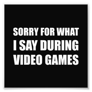 Sorry Say Video Games Photo Print