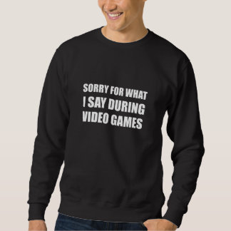 Sorry Say Video Games Sweatshirt