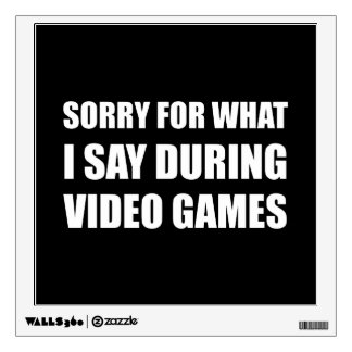 Sorry Say Video Games Wall Decal