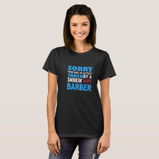 Sorry This Girl Already Taken by a Smokin Hot Barb T-Shirt