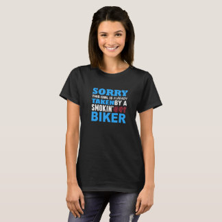 Sorry This Girl Already Taken by a Smokin Hot Bike T-Shirt