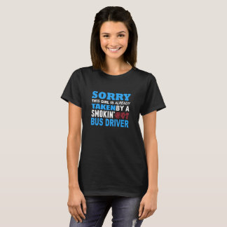 Sorry This Girl Already Taken by a Smokin Hot Bus T-Shirt