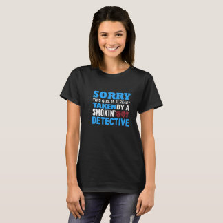 Sorry This Girl Already Taken by a Smokin Hot Dete T-Shirt