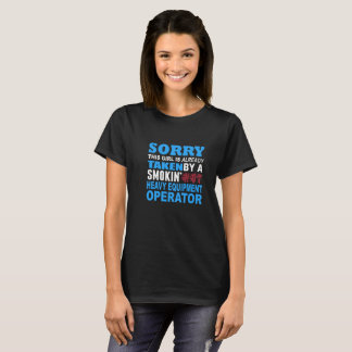 Sorry This Girl Already Taken by a Smokin Hot Heav T-Shirt