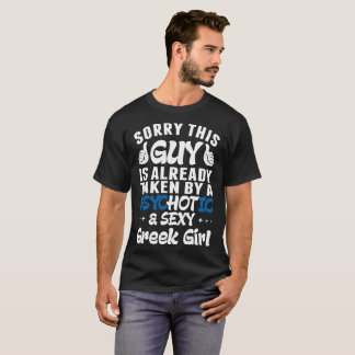 Sorry This Guy Is Taken By Psychotic Sexy Greek Gi T-Shirt