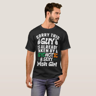 Sorry This Guy Is Taken By Psychotic Sexy Irish Gi T-Shirt