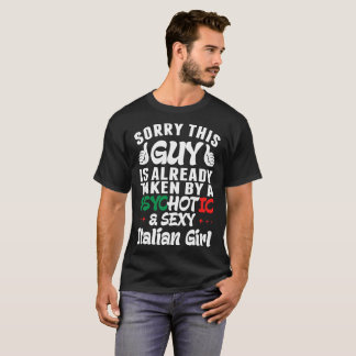 Sorry This Guy Is Taken By Psychotic Sexy Italian T-Shirt