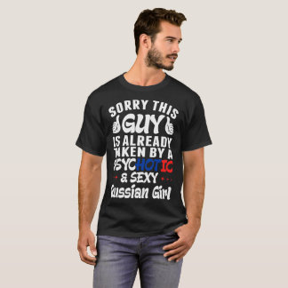 Sorry This Guy Is Taken By Psychotic Sexy Russian T-Shirt