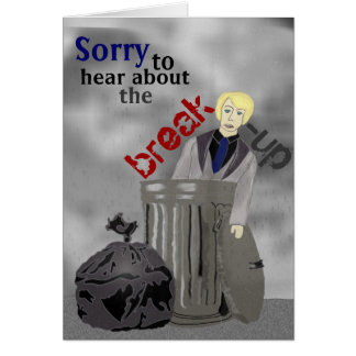 Sorry to hear about the break-up... you're dumped card