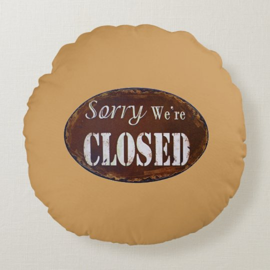 Sorry we're closed round pillow