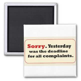 Sorry Yesterday-Deadline Complaaints Square Magnet