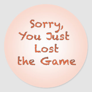 Sorry, You Just Lost the Game Classic Round Sticker