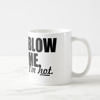 SOUFFLEZ-MOI que je suis CHAUD Mug