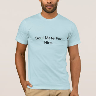 Soul Mate For Hire. T-Shirt
