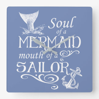 Soul of a Mermaid, mouth of a Sailor Square Wall Clock