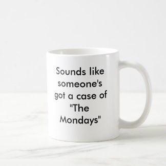 "Sounds like someone's got a case of ""The Mondays"" Coffee Mug"