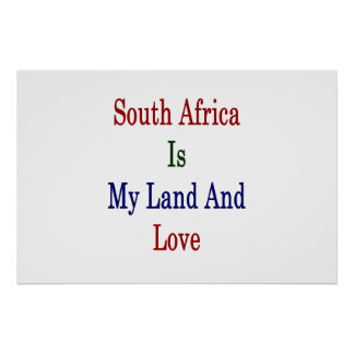 South Africa Is My Land And Love Poster