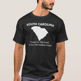 South Carolina - Come For The Food... T-Shirt