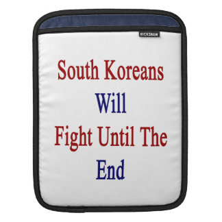 South Koreans Will Fight Until The End iPad Sleeves
