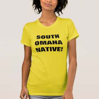 SOUTH OMAHA NATIVE! T-Shirt