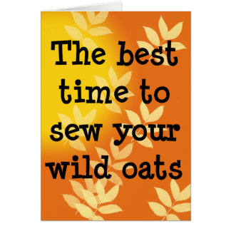 Sow Your Wild Oats Birthday Greeting Card