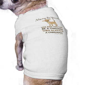 Soyez toujours un chiwawa vêtement pour animal domestique