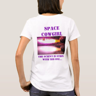 Space Cowgirl- Science is strong with this one T-Shirt