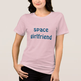 space girlfriend T-Shirt