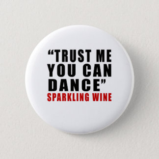 SPARKLING WINE TRUST ME YOU CAN DANCE 2 INCH ROUND BUTTON