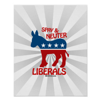 SPAY AND NEUTER LIBERALS POSTER