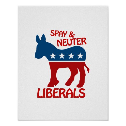 SPAY AND NEUTER LIBERALS POSTERS