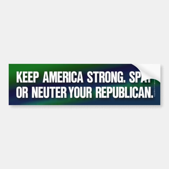 Spay or neuter your Republican Bumper Sticker