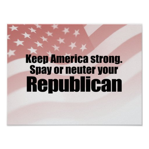 SPAY OR NEUTER YOUR REPUBLICAN.png Posters