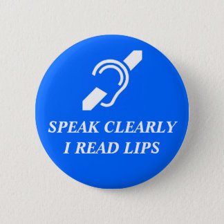 Speak Clearly, I Read Lips 2 Inch Round Button