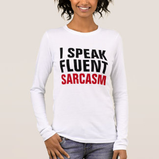 Speak Fluent Sarcasm Long Sleeve T-Shirt