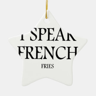 Speak French Fries Ceramic Star Ornament