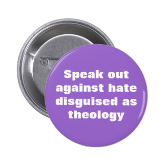 Speak out against hate disguised as theology 2 inch round button