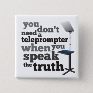 Speak the Truth and you Don't Need a Teleprompter 2 Inch Square Button