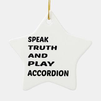 Speak Truth and play accordion. Ceramic Star Ornament