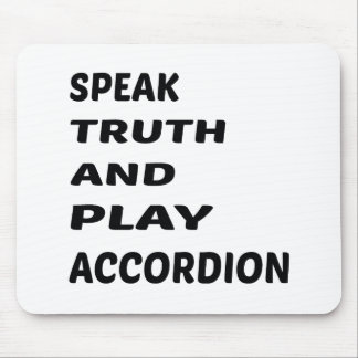 Speak Truth and play accordion. Mouse Pad