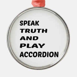 Speak Truth and play accordion. Silver-Colored Round Ornament
