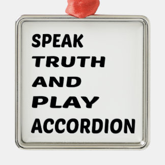Speak Truth and play accordion. Silver-Colored Square Ornament