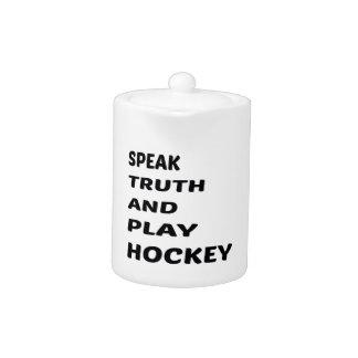 Speak Truth and play Hockey.