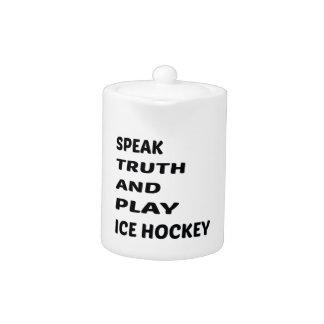 Speak Truth and play Ice Hockey.