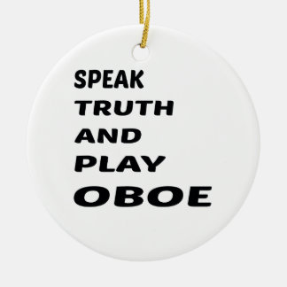 Speak Truth and play Oboe. Round Ceramic Ornament