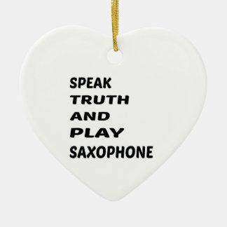 Speak Truth and play Saxophone. Ceramic Heart Ornament