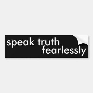 speak truth fearlessly bumper sticker