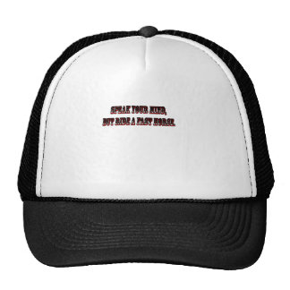 speak your mind but ride a fast horse trucker hat