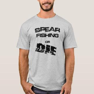 Spear Fishing or Die Tee Shirt Spearfishing